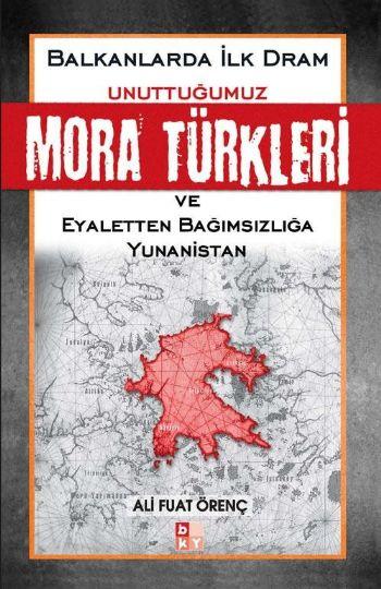 Balkanlarda İlk Dram-Unuttuğumuz Mora Türkleri ve Eyaletten Bağımsızlığa Yunanistan